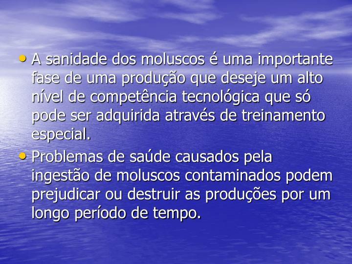 A sanidade dos moluscos é uma importante fase de uma produção que deseje um alto nível de competência tecnológica que só pode ser adquirida através de treinamento especial.