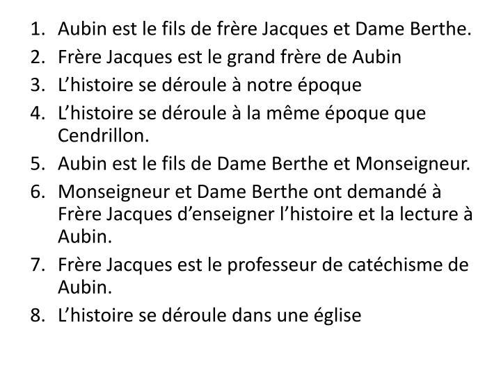Aubin est le fils de frère Jacques et Dame Berthe.