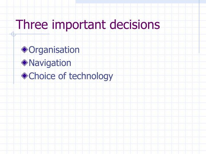 Three important decisions