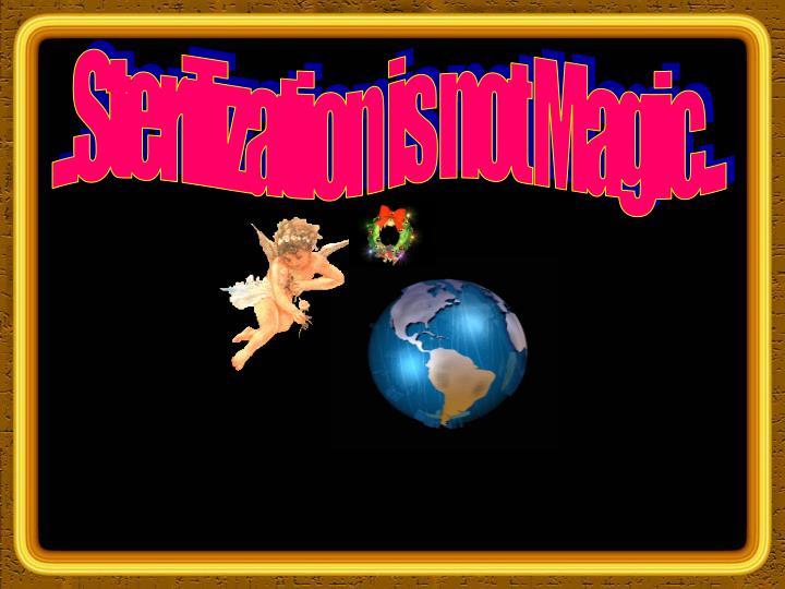 ...Sterilization is not Magic...