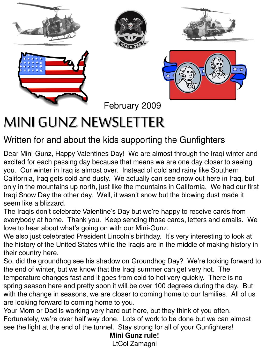 Dear Mini-Gunz, Happy Valentines Day!  We are almost through the Iraqi winter and excited for each passing day because that means we are one day closer to seeing you.  Our winter in Iraq is almost over.  Instead of cold and rainy like Southern California, Iraq gets cold and dusty.  We actually can see snow out here in Iraq, but only in the mountains up north, just like the mountains in California.  We had our first Iraqi Snow Day the other day.  Well, it wasn't snow but the blowing dust made it seem like a blizzard.