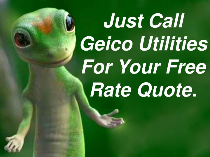 Just Call         Geico Utilities For Your Free Rate Quote.