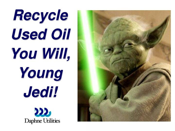 Recycle Used Oil          You Will, Young Jedi!