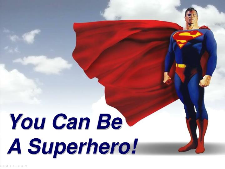 You Can Be  A Superhero!