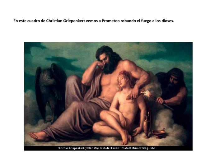 En este cuadro de Christian Griepenkert vemos a Prometeo robando el fuego a los dioses.