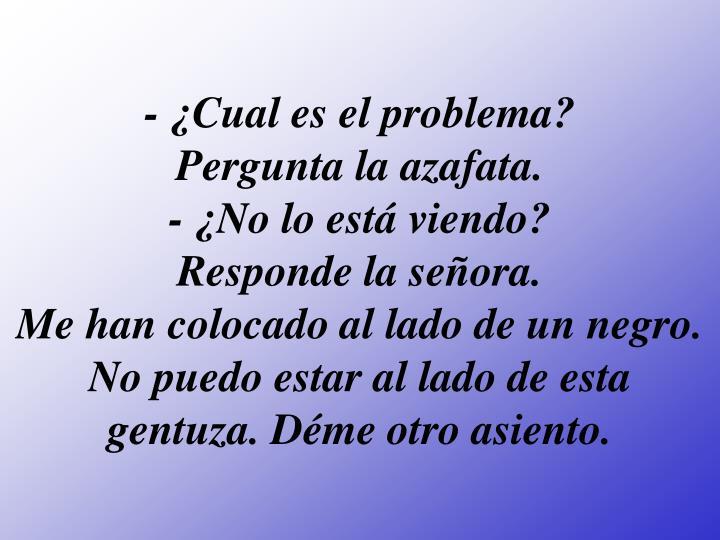 - ¿Cual es el problema?