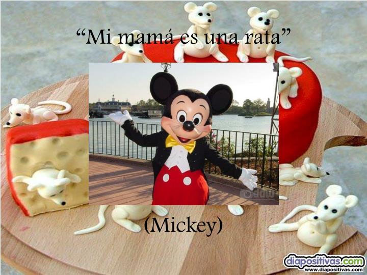 """""""Mi mamá es una rata"""""""