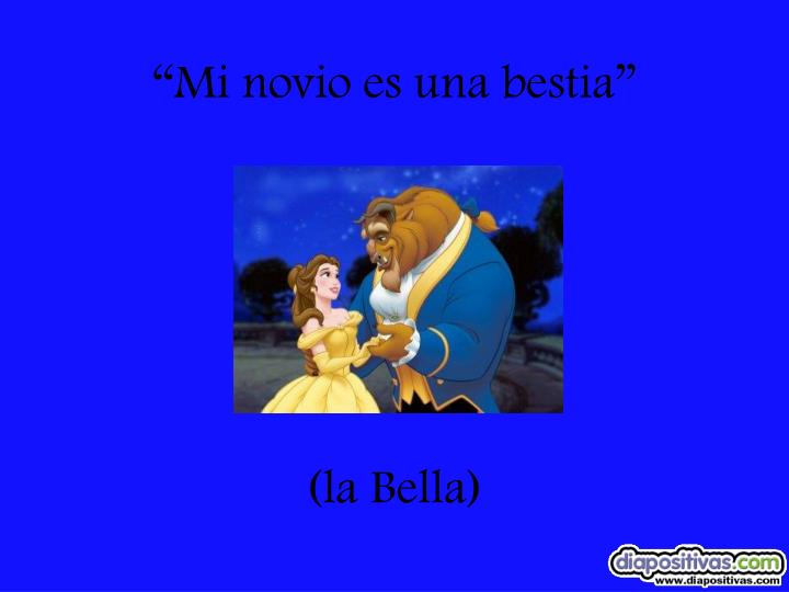 """Mi novio es una bestia"""