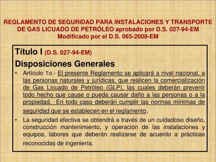 REGLAMENTO DE SEGURIDAD PARA INSTALACIONES Y TRANSPORTE DE GAS LICUADO DE PETRÓLEO aprobado por D.S. 027-94-EM