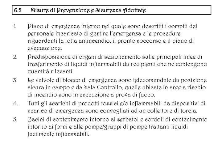 Piano di emergenza interno nel quale sono descritti i compiti del personale incaricato di gestire lemergenza e le procedure riguardanti la lotta antincendio, il pronto soccorso e il piano di evacuazione.