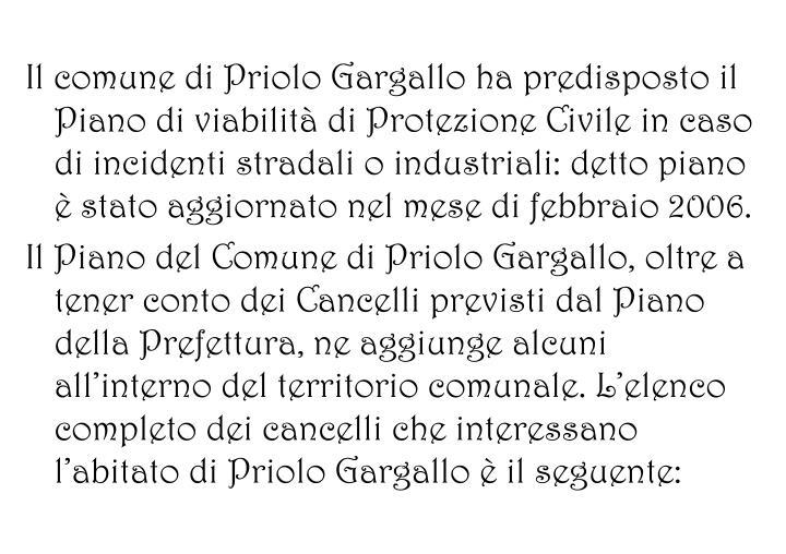Il comune di Priolo Gargallo ha predisposto il Piano di viabilità di Protezione Civile in caso di incidenti stradali o industriali: detto piano è stato aggiornato nel mese di febbraio 2006.