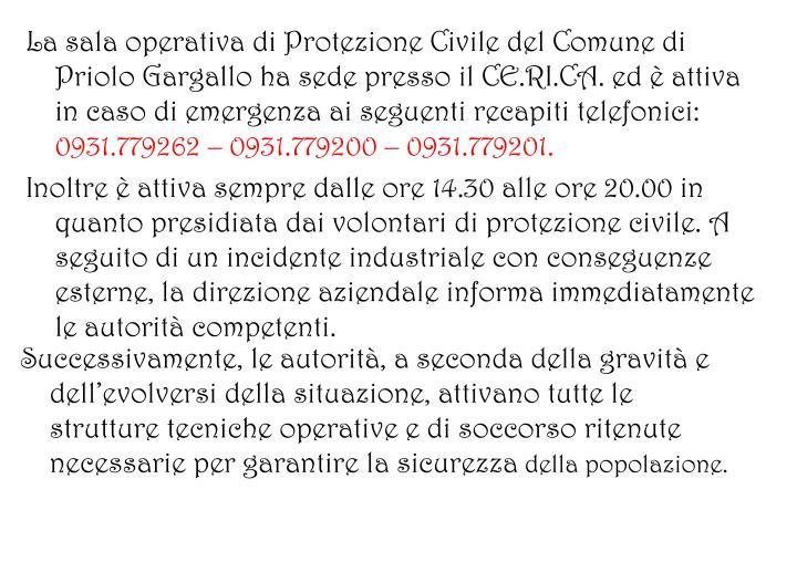 La sala operativa di Protezione Civile del Comune di Priolo Gargallo ha sede presso il CE.RI.CA. ed è attiva in caso di emergenza ai seguenti recapiti telefonici: