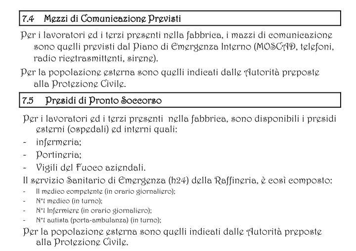 Per i lavoratori ed i terzi presenti nella fabbrica, i mazzi di comunicazione sono quelli previsti dal Piano di Emergenza Interno (MOSCAD, telefoni, radio ricetrasmittenti, sirene).