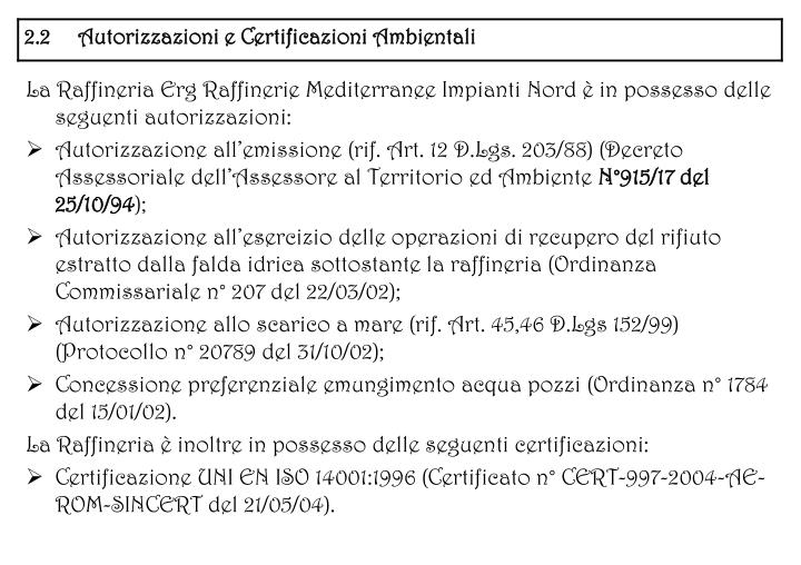 La Raffineria Erg Raffinerie Mediterranee Impianti Nord è in possesso delle seguenti autorizzazioni: