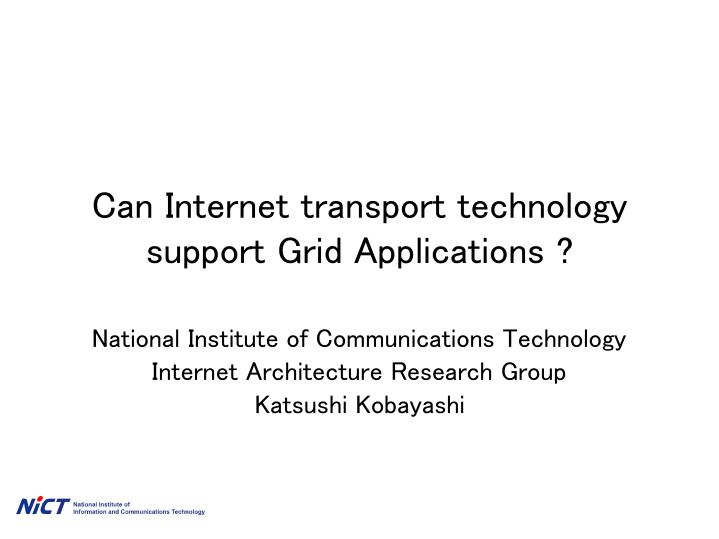 Can Internet transport technology support Grid Applications ?