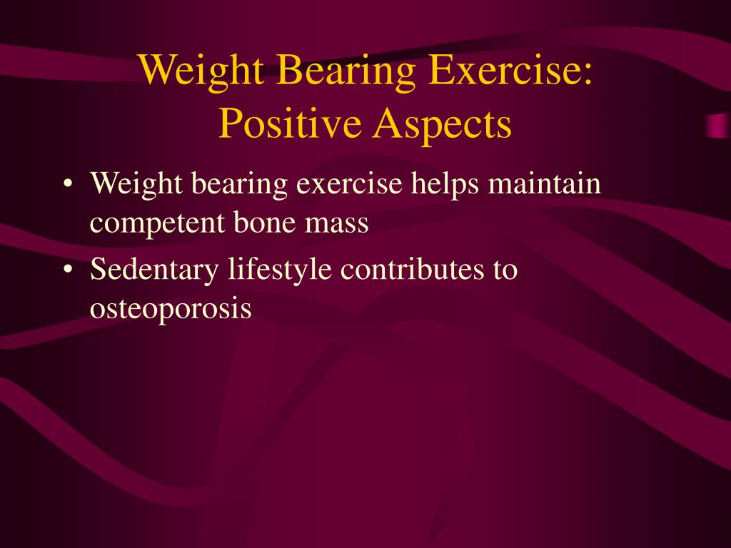 Weight Bearing Exercise:  Positive Aspects