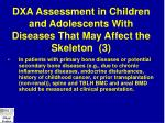 dxa assessment in children and adolescents with diseases that may affect the skeleton 3