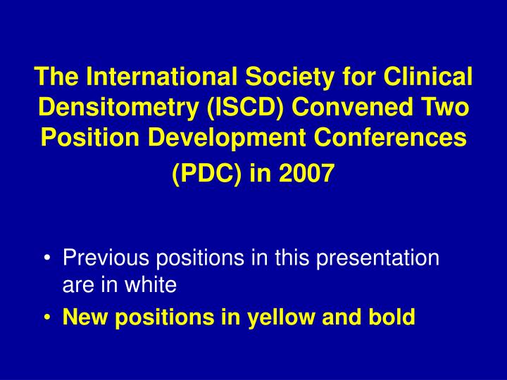 The International Society for Clinical Densitometry (ISCD) Convened Two Position Development Confere...
