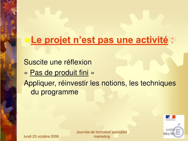 Le projet n'est pas une activité