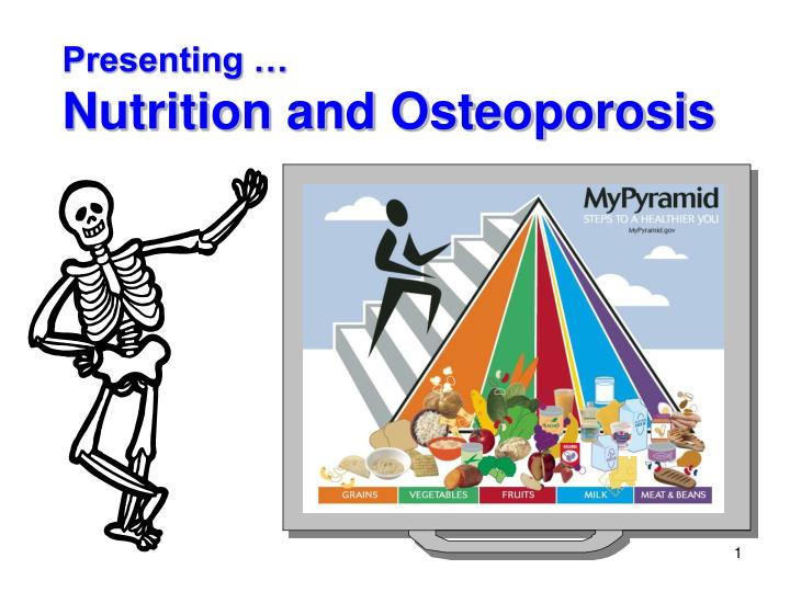 Presenting nutrition and osteoporosis
