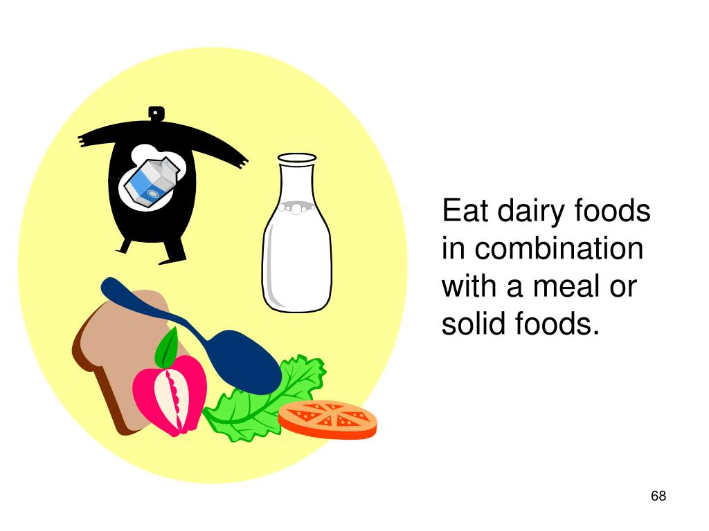 Eat dairy foods in combination with a meal or solid foods.