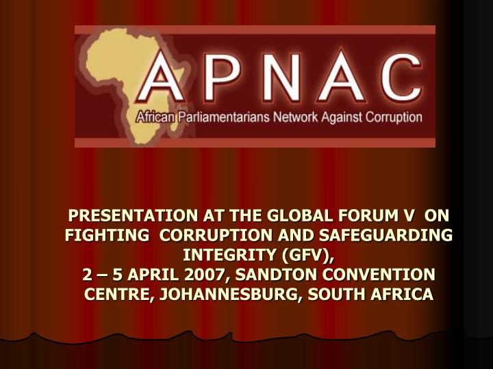 PRESENTATION AT THE GLOBAL FORUM V  ON     FIGHTING  CORRUPTION AND SAFEGUARDING INTEGRITY (GFV),