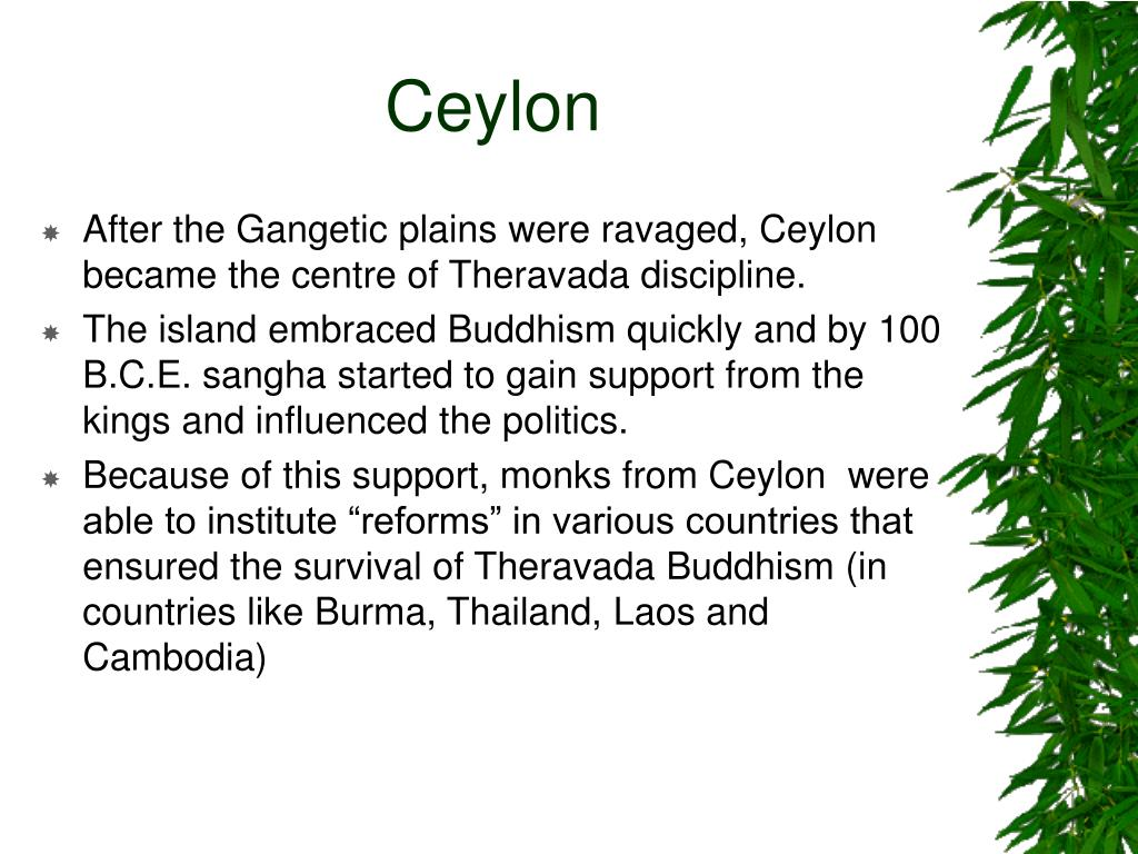 After the Gangetic plains were ravaged, Ceylon became the centre of Theravada discipline.