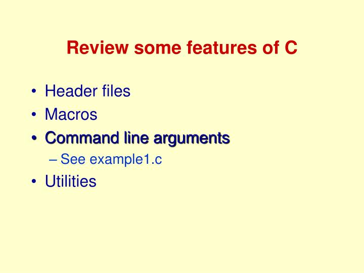 Review some features of C