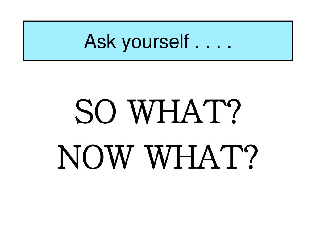 Ask yourself . . . .