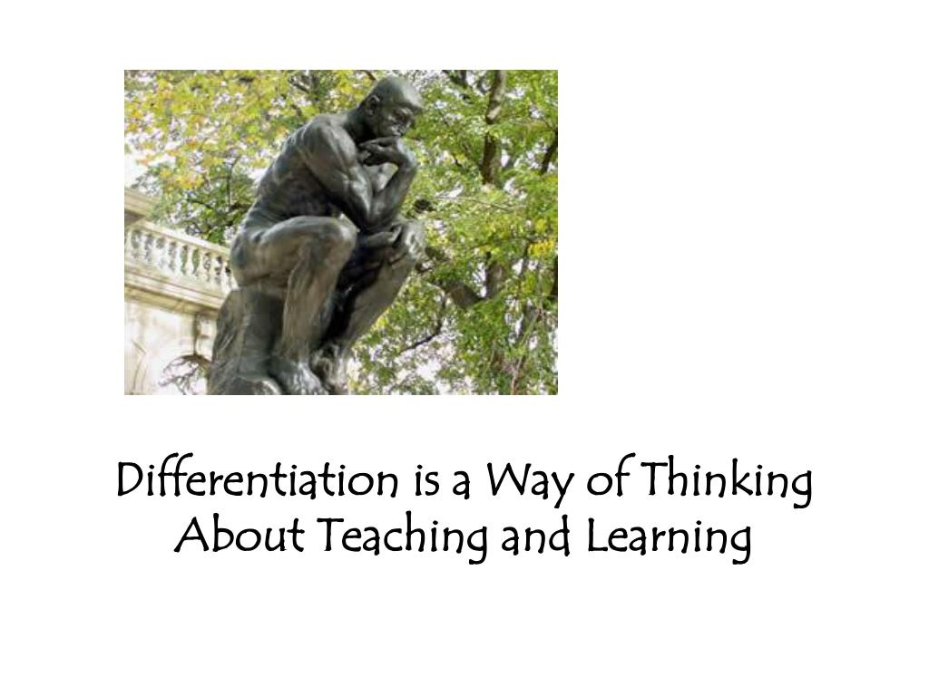 Differentiation is a Way of Thinking About Teaching and Learning
