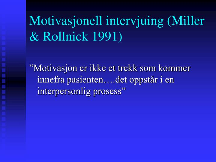 Motivasjonell intervjuing (Miller & Rollnick 1991)