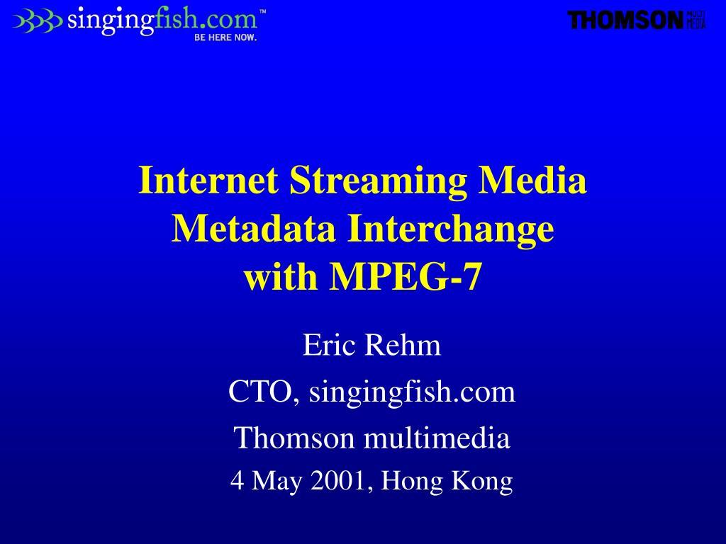 internet streaming media metadata interchange with mpeg 7