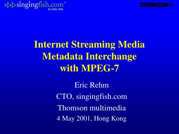 Internet streaming media metadata interchange with mpeg 7