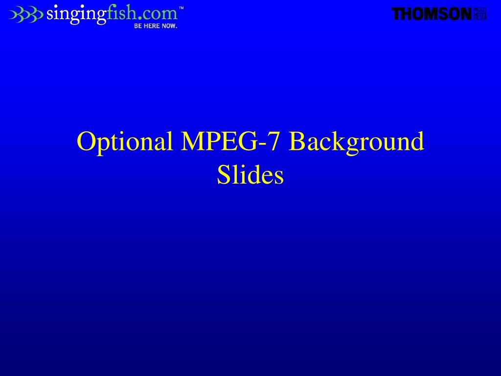 Optional MPEG-7 Background Slides