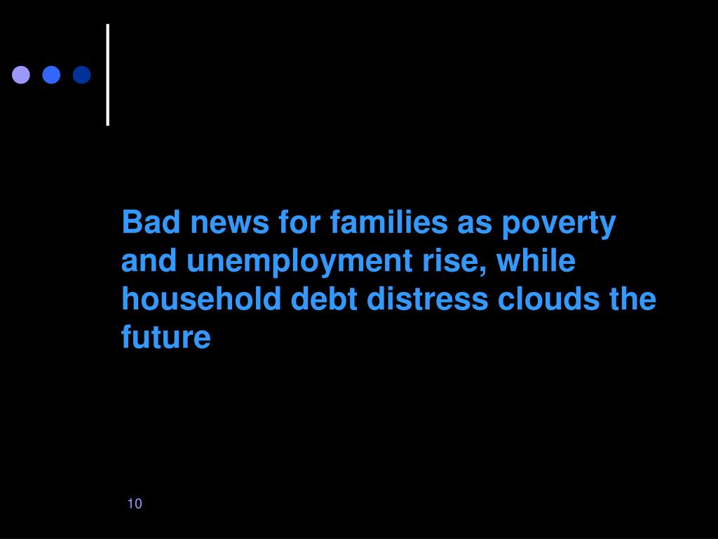 Bad news for families as poverty and unemployment rise, while household debt distress clouds the future