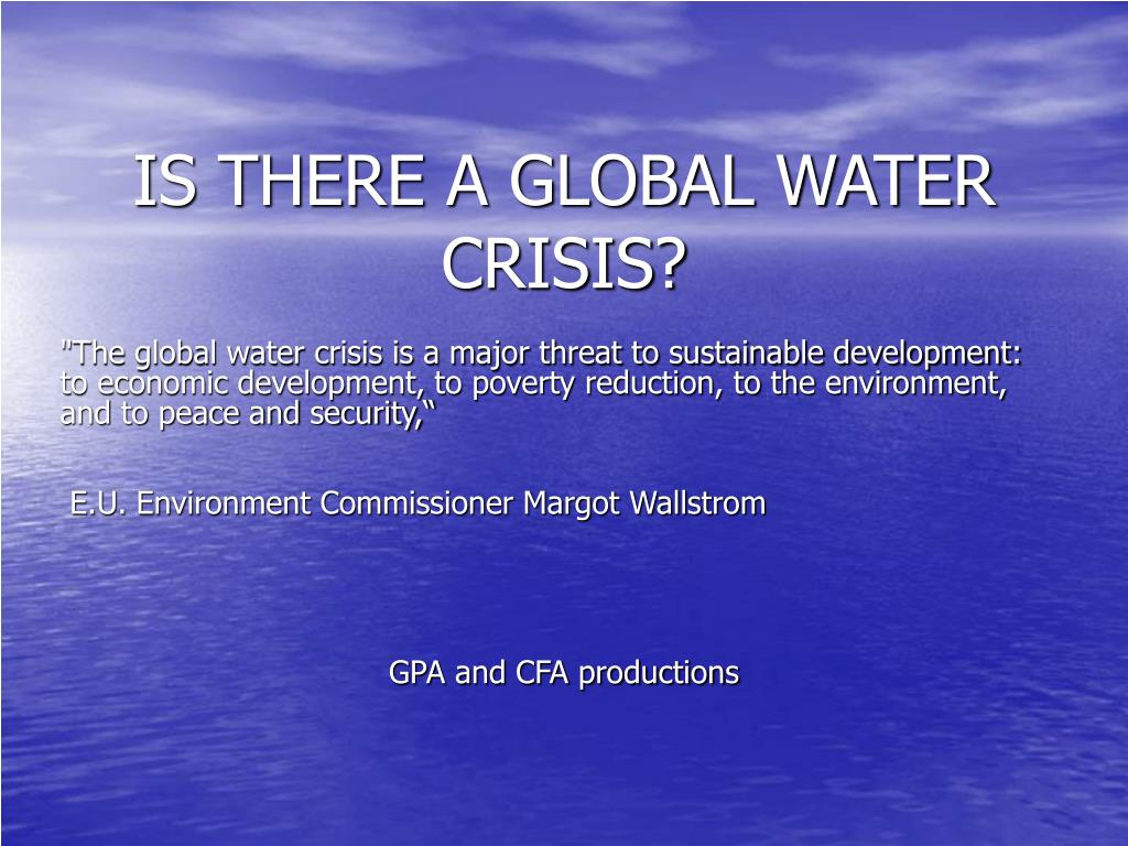 IS THERE A GLOBAL WATER CRISIS?