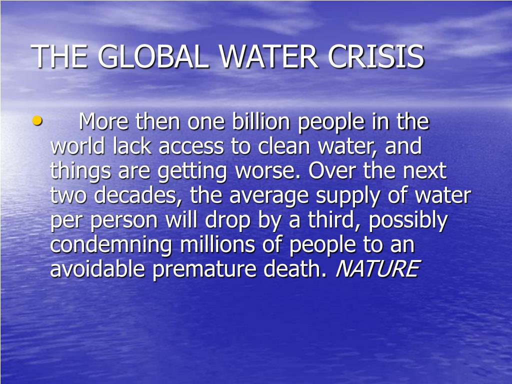 THE GLOBAL WATER CRISIS