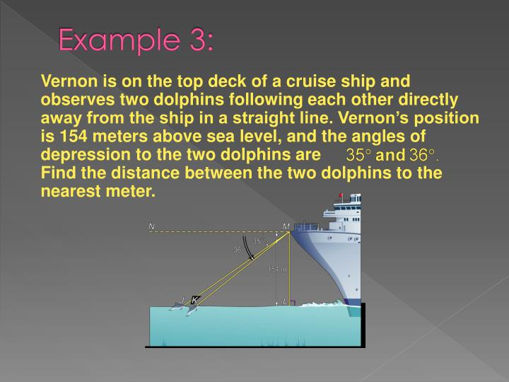 Vernon is on the top deck of a cruise ship and observes two dolphins following each other directly away from the ship in a straight line. Vernon's position is 154 meters above sea level, and the angles of depression to the two dolphins are                           Find the distance between the two dolphins to the nearest meter.