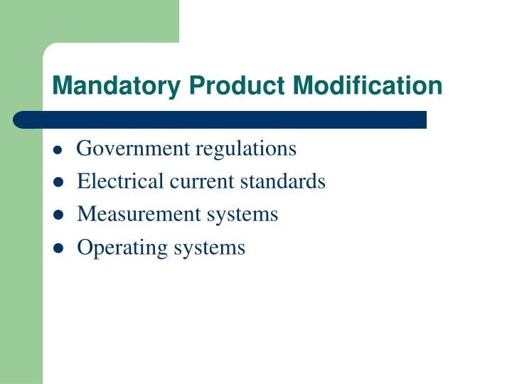 Mandatory Product Modification