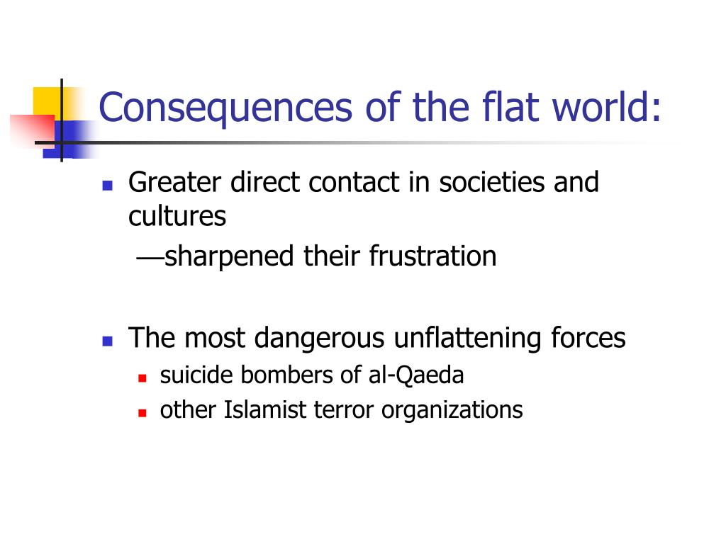 Consequences of the flat world:
