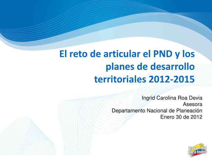 El reto de articular el PND y los planes de desarrollo territoriales 2012-2015