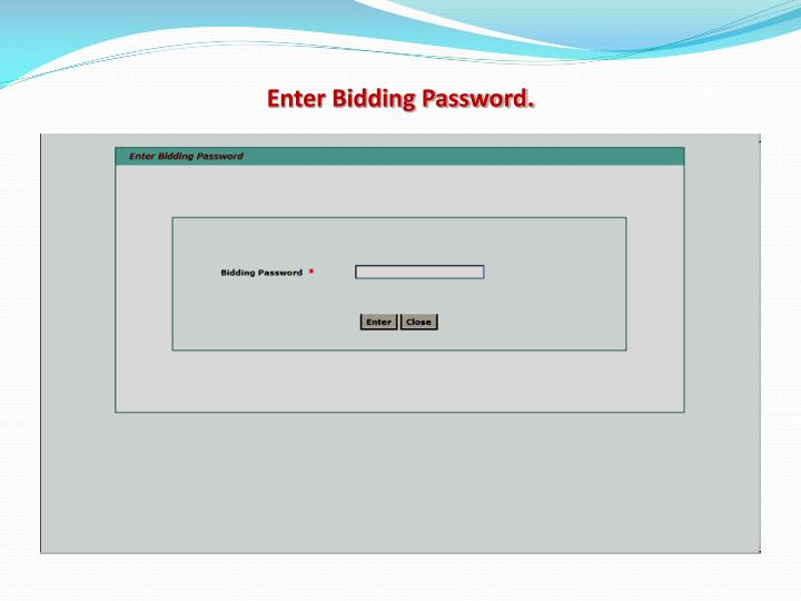 Enter Bidding Password.