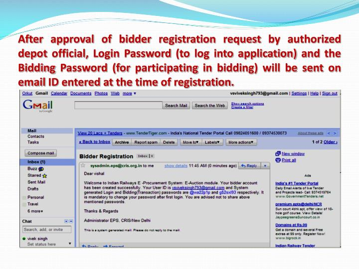 After approval of bidder registration request by authorized depot official, Login Password (to log into application) and the Bidding Password (for participating in bidding) will be sent on email ID entered at the time of registration.