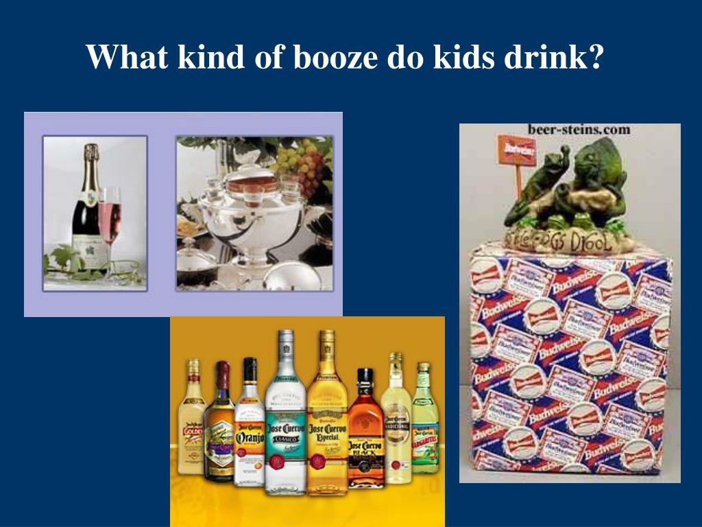 What kind of booze do kids drink?