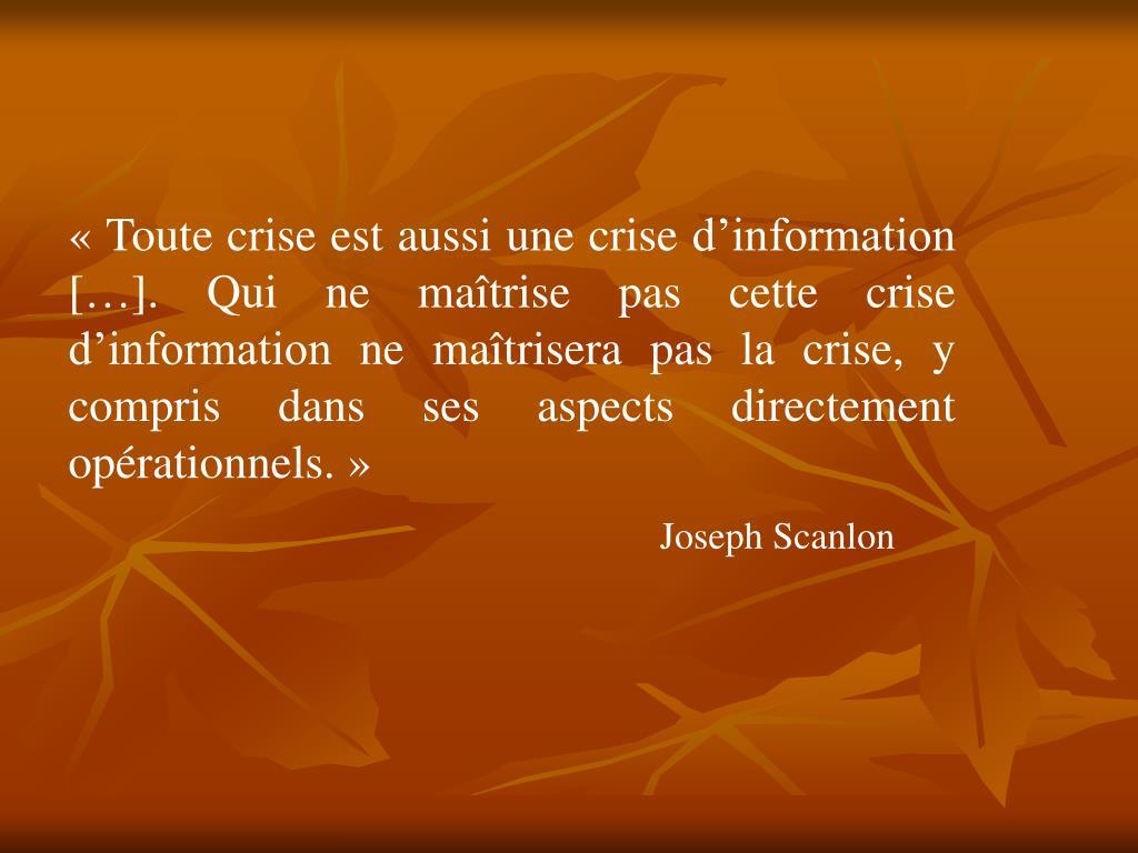 «Toute crise est aussi une crise d'information […]. Qui ne maîtrise pas cette crise d'information ne maîtrisera pas la crise, y compris dans ses aspects directement opérationnels.»
