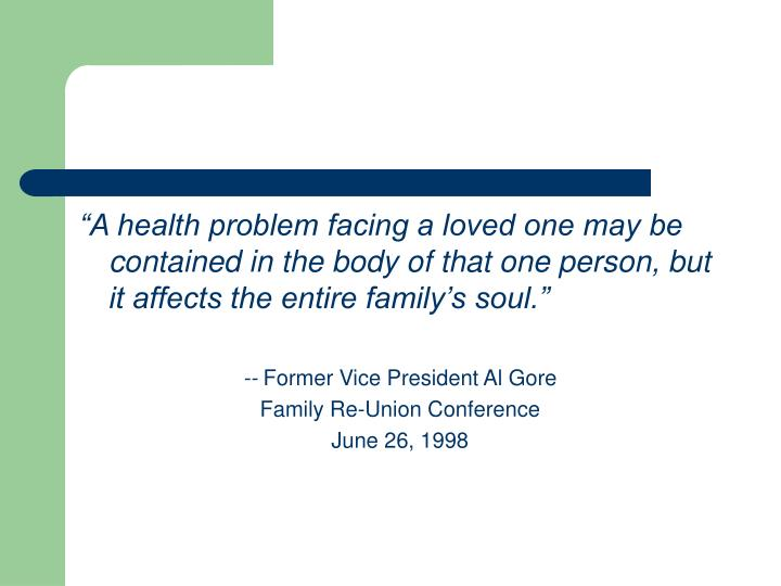 """A health problem facing a loved one may be contained in the body of that one person, but it affec..."