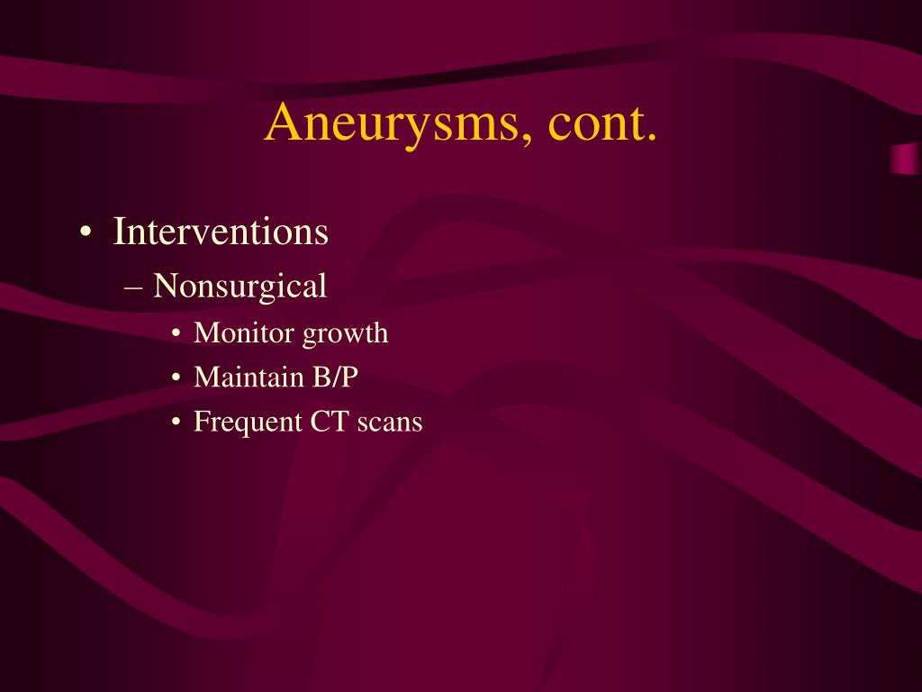 Aneurysms, cont.