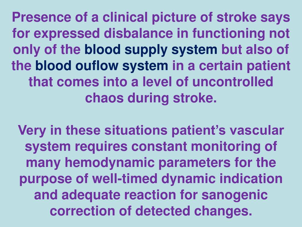Presence of a clinical picture of stroke says for expressed disbalance in functioning not only of the