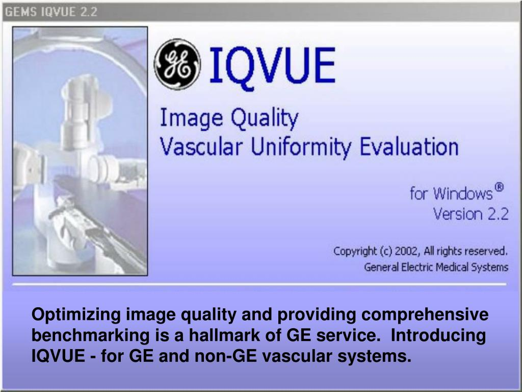 Optimizing image quality and providing comprehensive benchmarking is a hallmark of GE service.  Introducing IQVUE - for GE and non-GE vascular systems.