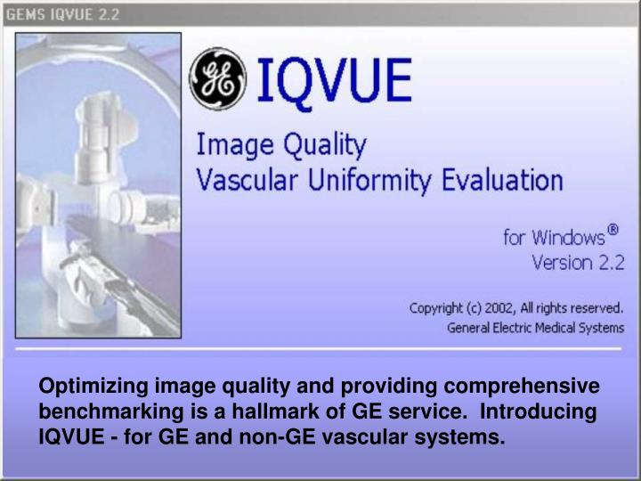 Optimizing image quality and providing comprehensive benchmarking is a hallmark of GE service.  Int...